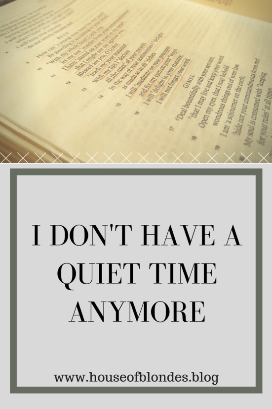 I don't have a quiet time anymore